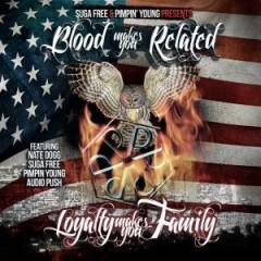 Suga Free & Pimpin Young – Blood Makes You Related, Loyalty Makes You Family