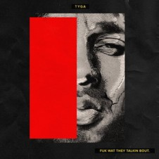 Tyga – Fuk What They Talkin Bout (2015)