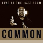 Common – Live at The Jazz Room (2016)