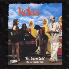 K-Dee – Ass, Gas, or Cash (No One Rides for Free) (1994)