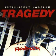 Intelligent Hoodlum (Tragedy Khadafi) – Tragedy: Saga of a Hoodlum (1993)