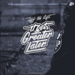 Tiff The Gift – It Get's Greater Later (2016)
