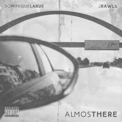Dominique Larue & J. Rawls – Almost There (2016)