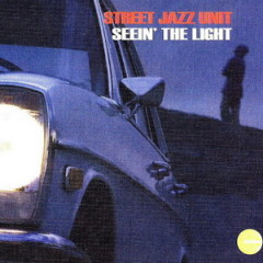 Street Jazz Unit – Seein' The Light (1997)