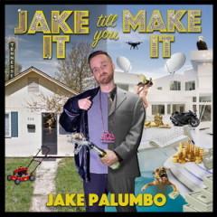 Jake Palumbo – Jake It Till You Make It (2016)