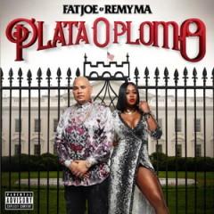 Fat Joe & Remy Ma – Plata O Plomo (2017)