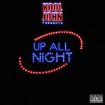 Kool John – Up All Night (2017)