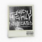 Juicy J – Highly Intoxicated (2017)