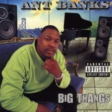 Ant Banks – Big Thangs (1997)