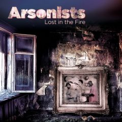 Arsonists – Lost In The Fire (2018)