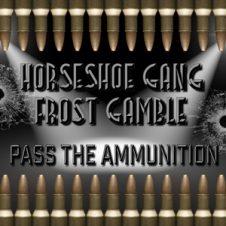 Horseshoe Gang & Frost Gamble – Pass the Ammunition (2018)
