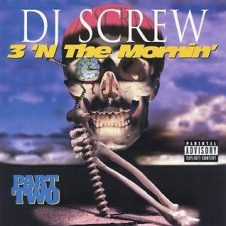 DJ Screw – 3 'N The Mornin' (Part Two) (1996)