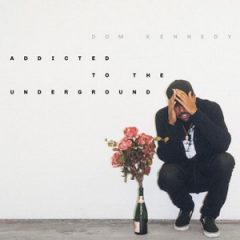 Dom Kennedy – Addicted To The Underground (2018)