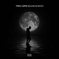 Tru Life – Walking On Water (2018)