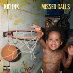 Kid Ink – Missed Calls (2018)