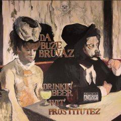 Da Buze Bruvaz – Drinkin' Beer Wit Prostitutez (2018)