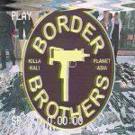 Planet Asia & Killa Kali – Border Brothers (2018)