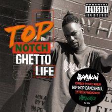 Top Notch – Ghetto Life (2019)