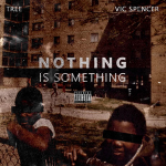 Tree & Vic Spencer – Nothing Is Something (2018)