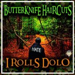 [Amazon] ButterKnife Haircuts – I Rolls Dolo (2018)