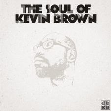 Kev Brown – The Soul Of Kev Brown Volume One (2019)