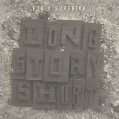 Eto & Superior – Long Story Short (2019)