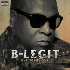 B-Legit – What We Been Doin (2015)