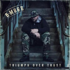 B-Mugz – Triumph Over Trust (2015)