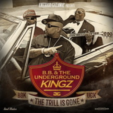 B.B. & The Underground Kingz – The Trill Is Gone (2015)