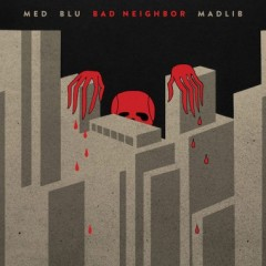 MED, Blu & Madlib – Bad Neighbor (2015)