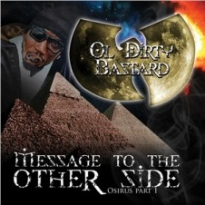 Ol' Dirty Bastard – Message To The Other Side – Osirus Part 1 (2009)