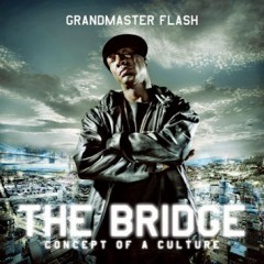 Grandmaster Flash – The Bridge: Concept Of A Culture (2009)