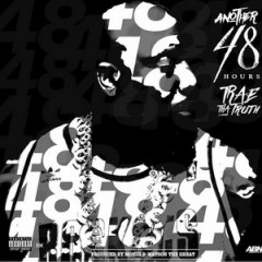 Trae tha Truth – Another 48 Hours (2016)