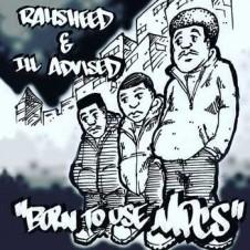 Rahsheed & Ill Advised – Born To Use Mics (2016)