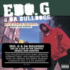 Edo. G & Da Bulldogs – Life of A Kid In The Ghetto (Demos and Rarities) (2008)
