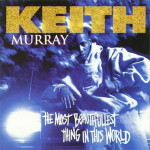 Keith Murray – The Most Beautifullest Thing in This World (1994)