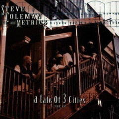 Steve Coleman And Metrics – A Tale Of 3 Cities, The EP (1994)