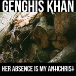 Genghis Khan – Her Absence Is My AntiChrist (2016)