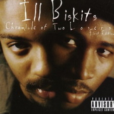 Ill Biskits – Chronicle Of Two Losers: First Edition (1996)