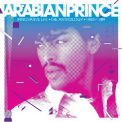 Arabian Prince – Innovative Life: The Anthology 1984-1989 (2008)