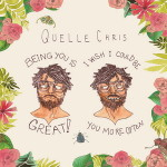 Quelle Chris – Being You Is Great, I Wish I Could Be You More Often (2017)