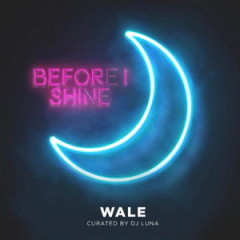 Wale – Before I Shine (2017)