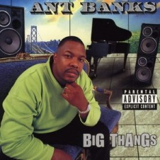 Ant Banks – Big Thangs (1997)