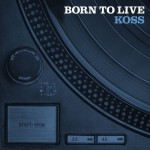 Koss – Born To Live (2017)