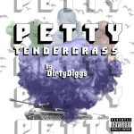 DirtyDiggs – Petty Tendergrass