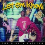 The Mighty Capeech – Let Em Know (2017)