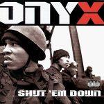 Onyx – Shut 'Em Down (1998)