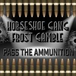 Horseshoe Gang & Frost Gamble – Pass the Ammunition (2018)