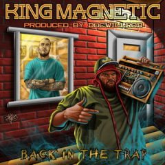 King Magnetic & DOCWILLROB – Back In The Trap (2018)