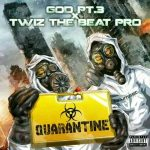 G.O.D. Pt. 3 & Twiz The Beat Pro – Quarantine (2019)
